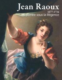 Jean Raoux, 1677-1734 : un peintre sous la Régence
