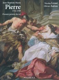 Jean-Baptiste Marie Pierre, 1714-1789 : premier peintre du roi