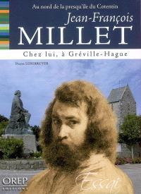 Jean-François Millet : chez lui... à Gréville-Hague : au nord de la presqu'île du Cotentin