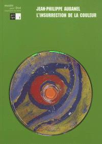 Jean-Philippe Aubanel, l'insurrection de la couleur : exposition, Villefranche-sur-Saône, musée Paul-Dini, 16 mai-12 septembre 2004