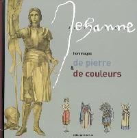 Jeanne d'Arc : hommage de pierre & de couleurs