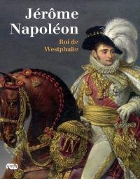 Jérôme Napoléon, roi de Westphalie : Château de Fontainebleau, 10 octobre 2008-8 janvier 2009