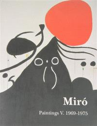 Joan Miro : catalogue raisonné, paintings. Volume 5, 1969-1975