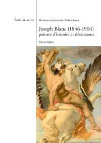 Joseph Blanc (1846-1904) : peintre d'histoire et décorateur