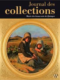 Journal des collections : dix ans d'acquisitions et de restaurations au Musée des beaux-arts de Quimper : exposition, Quimper, Musée des beaux-arts, du 5 novembre 2015 au 5 mai 2016