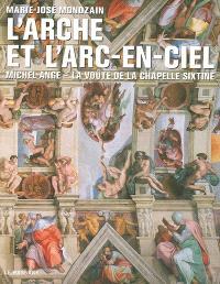 L'arche et l'arc-en-ciel : Michel-Ange, la voûte de la Chapelle Sixtine
