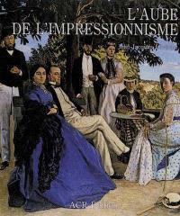 L'Aube de l'impressionnisme