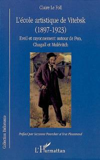L'école artistique de Vitebsk, 1897-1923 : éveil et rayonnement autour de Pen, Chagall et Malevitch