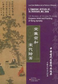 L'empereur artiste et la peinture des Song = Emperor artist and painting of Song dynasty