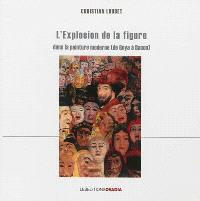 L'explosion de la figure : dans la peinture moderne, de Goya à Bacon