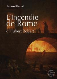 L'incendie de Rome d'Hubert Robert