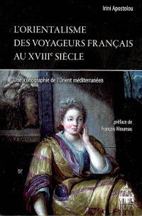 L'orientalisme des voyageurs français au XVIIIe siècle : une iconographie de l'Orient méditerranéen