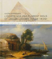L'orientalisme en Belgique : l'Egypte vue par Florent Mols et Jacob Jacobs, 1838-1839