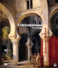 L'orientalisme en Europe : de Delacroix à Matisse : exposition au Centre de la Vieille Charité, Marseille, 27 mai-28 août 2011