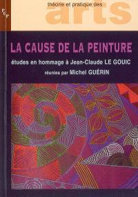 La cause de la peinture : études offertes en hommage à Jean-Claude Le Gouic