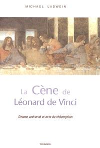 La Cène de Léonard de Vinci : drame universel et acte de rédemption