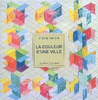 La couleur d'une ville : peintures, dessins, humeurs (1950-2006)
