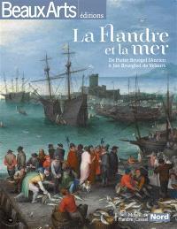 La Flandre et la mer : de Pieter Bruegel l'Ancien à Jan Brueghel de Velours : Musée de Flandre, Cassel