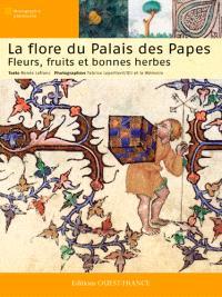La flore du Palais des Papes : fleurs, fruits et bonnes herbes