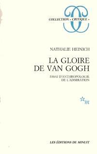 La Gloire de Van Gogh : essai d'anthropologie de l'admiration