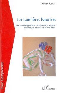 La lumière neutre : une nouvelle approche du dessin et de la peinture apportée par les sciences du XXIe siècle