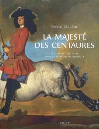 La majesté des centaures : le portrait équestre dans la peinture occidentale