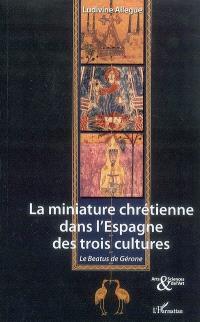 La miniature chrétienne dans l'Espagne des trois cultures : le Beatus de Gérone
