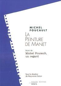 La peinture de Manet. Suivi de Michel Foucault, un regard