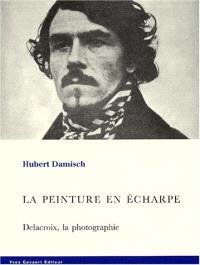 La peinture en écharpe : Delacroix, la photographie