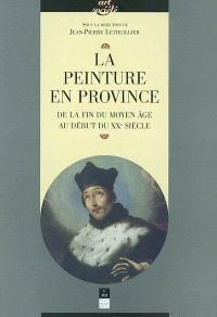 La peinture en province : de la fin du Moyen Age au début du XXe siècle
