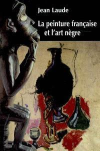 La peinture française et l'art nègre (1905-1914) : contribution à l'étude des sources du fauvisme et du cubisme
