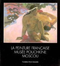 La peinture française, Musée Pouchkine, Moscou : exposition, Martigny (Suisse), Fondation Pierre Gianadda, 17 juin au 13 nov. 2005