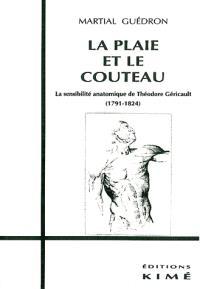 La plaie et le couteau : la sensibilité anatomique de Théodore Géricault, 1791-1824