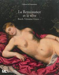 La Renaissance et le rêve : Bosch, Véronèse, Greco... : l'album de l'exposition