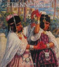 La Vie et l'oeuvre d'Etienne Dinet; Catalogue raisonné