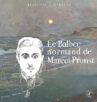 Le Balbec normand de Marcel Proust : exposition, Trouville, Musée de la Villa Montebello, 25 et 26 juin 2005