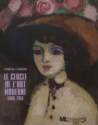 Le Cercle de l'art moderne : 1906-1910 : l'album de l'exposition