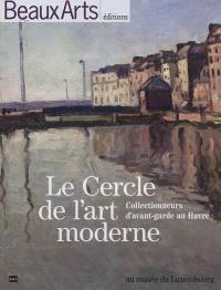 Le Cercle de l'art moderne, collectionneurs d'avant-garde au Havre : au Musée du Luxembourg