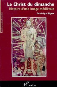 Le Christ du dimanche : histoire d'une image médiévale