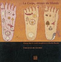 Le corps, miroir du monde : voyage dans le musée imaginaire de Nicolas Bouvier