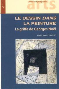 Le dessin dans la peinture : la griffe de Georges Noël