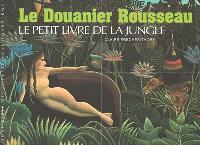 Le Douanier Rousseau : le petit livre de la jungle