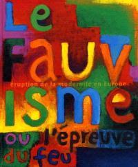 Le fauvisme ou L'épreuve du feu : catalogue de l'exposition, Paris, Musée d'art moderne de la Ville de Paris, 27 oct.1999-28 févr. 2000