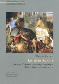 Le héros épique : peinture d'histoire et politique artistique dans la France du XVIIe siècle