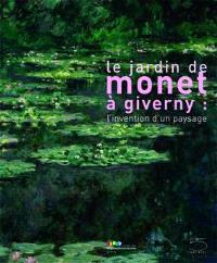 Le jardin de Monet à Giverny : l'invention d'un paysage