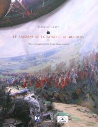 Le panorama de la bataille de Waterloo : témoin exceptionnel de la saga des panoramas