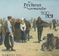 Le pêcheur en Normandie : 1820-1920
