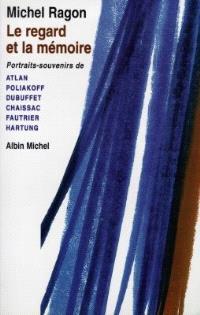 Le regard et la mémoire : portraits-souvenirs de Atlan, Poliakoff, Dubuffet, Chaissac, Fautrier, Hartung