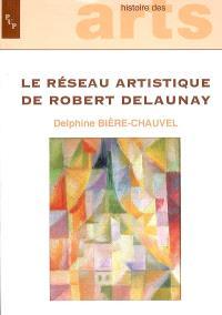 Le réseau artistique de Robert Delaunay : échanges, diffusion et création au sein des avant-gardes entre 1909 et 1939