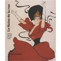 Le salon de la rue : l'affiche illustrée de 1880 à 1910 : exposition, Strasbourg, Musée d'art moderne et contemporain, 25 octobre 2007-17 février 2008